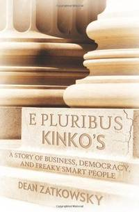 E Pluribus Kinko's: A Story of Business, Democracy, and Freaky Smart People