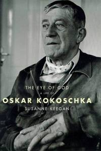 The Eye of God. A Life of Oskar Kokoschka
