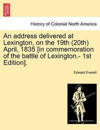 An Address, Delivered At Lexington, On the 19th