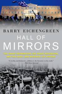image of Hall of Mirrors: The Great Depression, the Great Recession, and the Uses-and Misuses-of History