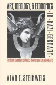 Art, Ideology, and Economics in Nazi Germany: The Reich Chambers of Music, Theater, and the Visual Arts.