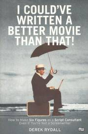 I Could've Written a Better Movie Than That! : How to Make Six Figures as a Script Consultant...