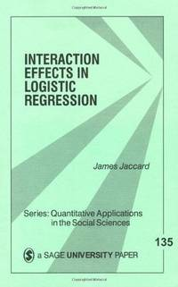 Interaction Effects in Logistic Regression (Quantitative Applications in the Social Sciences)