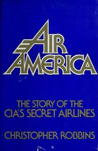 image of AIR AMERICA : The Story of The CIA's Secret Airlines