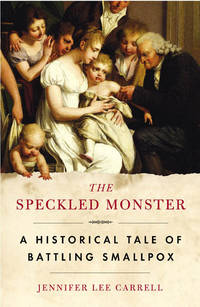 The Speckled Monster: A Historical Tale of Battling Smallpox by  Jennifer Lee Carrell - Paperback - Later prt. - 2004 - from Abacus Bookshop and Biblio.com