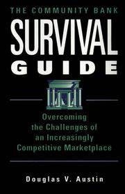 The Community Bank Survival Guide: Overcoming the Challenges of an Increasingly Competitive Marketplace