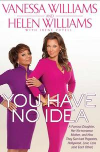 You Have No Idea: A Famous Daughter, Her No-nonsense Mother, and How They Survived Pageants,...
