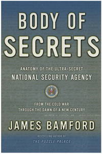 Body of Secrets: anatomy of the ultra-secret National Security Agency, from the Cold War through the dawn of the new century