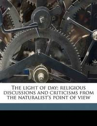 image of The light of day; religious discussions and criticisms from the naturalist's point of view