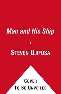 A Man and His Ship : America's Greatest Naval Architect and his Quest to Build the SS United...