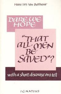 """Dare We Hope """"That All Men be saved""""?, With a Short Discourse on Hell"""