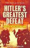 HITLER'S GREATEST DEFEAT - The Collapse of Army Group Centre, June 1944
