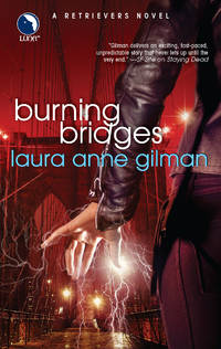 Burning Bridges (A Retrievers Novel) by  Laura Anne Gilman - Paperback - First Paperback Printing - 2007 - from Second Chance Books & Comics (SKU: 455369)