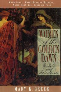 WOMEN OF THE GOLDEN DAWN: Rebels & Priestesses--Maud Gonne, Moina Bergson Mathers...