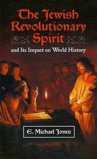 The Jewish Revolutionary Spirit: And Its Impact on World History by  E. Michael Jones - Hardcover - 2008-09-01 - from Ergodebooks and Biblio.com