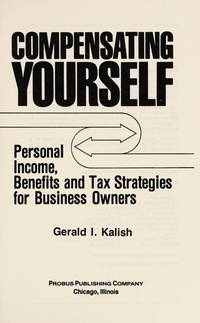 Compensating Yourself : Personal Income, Benefits, and Tax Strategies for Business Owners