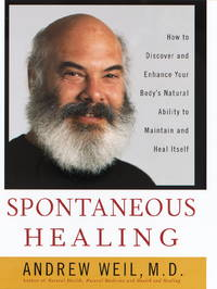Spontaneous Healing: How to Discover and Enhance: Your Body's Natural Ability to Maintain and...