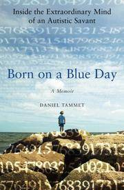Born on a Blue Day  Inside the Extraordinary Mind of an Autistic Savant