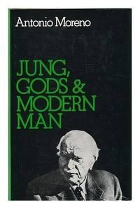Jung, Gods & Modern Man by Antonio Moreno - Hardcover - 1974 - from Manyhills Books (SKU: 12092889)