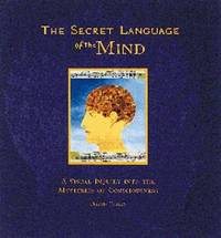 The Secret Language of the Mind: A Visual Inquiry into the Mysteries of Conciousness