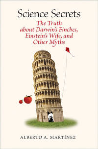 Science Secrets: The Truth about Darwin?s Finches, Einstein?s Wife, and Other Myths