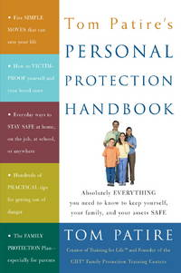 Tom Patire's Personal Protection Handbook: Absolutely Everything You Need to Know to Keep...