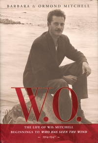 W.O: The Life of W.O. Mitchell Beginnings to Who Has Seen the Wind 2914-194747