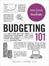 Budgeting 101: From Getting Out of Debt and Tracking Expenses to Setting Financial Goals and...