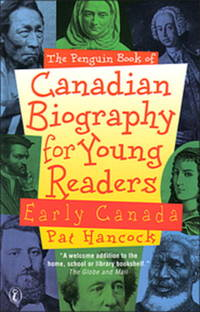Penguin Book Of Canadian Biography For Young Readers: Early Canada