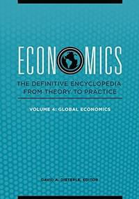 ECONOMICS (4 VOLUMES): THE DEFINITIVE ENCYCLOPEDIA FROM THEORY TO PRACTICE