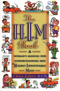 The H.I.M. Book: A Woman's Manual for Understanding Her Highly Identifiable Male