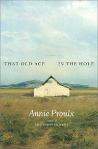 That Old Ace in the Hole : A Novel by Annie Proulx - [ Edition: First Edition ] - from BookHolders and Biblio.com