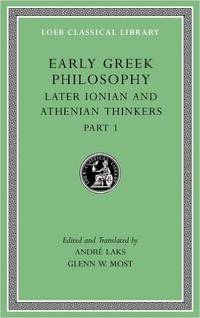Early Greek Philosophy, Volume VI: Later Ionian and Athenian Thinkers, Part 1 (Loeb Classical...