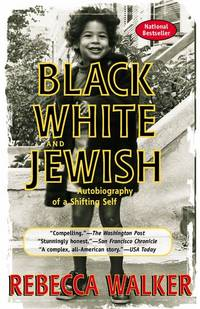 Black, White & Jewish: Autobiography of a Shifting Self by  Rebecca Walker - Paperback - First Edition - Paperback - from Paddyme Books and Biblio.com
