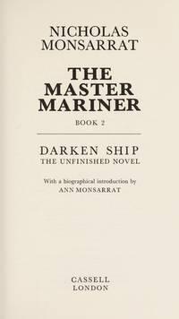 THE MASTER MARINER: Book 2 - Darken Ship: The Unfinished Novel. by  NICHOLAS: MONSARRAT** - UK,slim 8vo HB+dw/dj,1st edn.I - from R. J. A. PAXTON-DENNY. (SKU: rja562115)