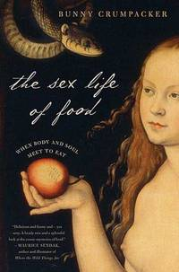 The Sex Life of Food by  Bunny Crumpacker - First Edition - 2006 - from Lawrence Jones (SKU: 027165)
