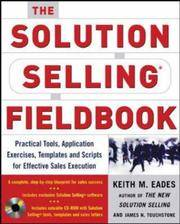 The Solution Selling Fieldbook: Practical Tools, Application Exercises, Templates and Scripts for...