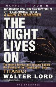 """The Night Lives on: The Untold Stories and Secrets Behind the Sinking of the """"Unsinkable"""" Ship-Titanic! by Walter Lord - 1998-06-02 - from Books Express and Biblio.com"""