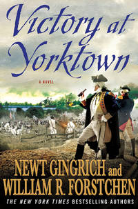 Victory at Yorktown by  Newt and William R. Forstchen Gingrich - First Edition, 2nd Printing - 2012 - from after-words bookstore and Biblio.com