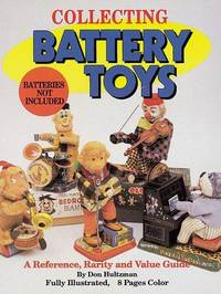 Collecting Battery Toys: A Reference, Rarity & Value Guide