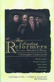 Five Leading Reformers: Lives at a Watershed of History: Martin Luther, Thomas Cranmer, John Calvin, John Knox, Ulrich Zwingli