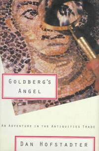 Goldberg's Angel:  An Adventure in the Antiquities Trade by Hofstadter, Dan - 1994