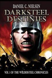 Darksteel Destinies: Volume 1 of the Wildersteel Chronicles
