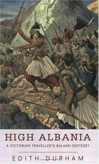 image of High Albania: A Victorian Traveller's Balkan Odyssey (Phoenix Press)