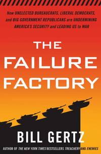 The Failure Factory: How Unelected Bureaucrats, Liberal Democrats, and Big Government Republicans...