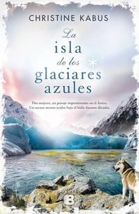 La isla de los glaciares azules/ Island of the Blue Glaciers (Grandes novelas) (Spanish Edition)
