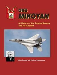 OKB Mikoyan: A History of the Design Bureau and Its Aircraft