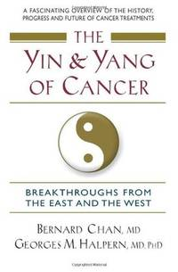 The Yin and Yang of Cancer: Breakthroughs from the East and the West [Paperback] Bernard Chan and...
