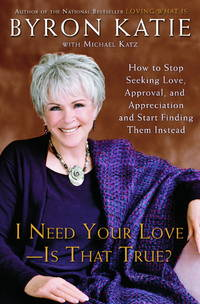 I Need Your Love - Is That True? : How to Stop Seeking Love, Approval, and Appreciation and Start...