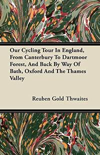 Our Cycling Tour In England, From Canterbury To Dartmoor Forest, and Back By Way Of Bath, Oxford and The Thames Valley